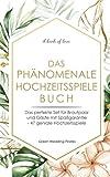 Das phänomenale Hochzeitsspiele Buch: Das perfekte Set für Brautpaar und Gäste mit Spaßgarantie - 47 geniale Hochzeitsspiele