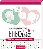 Das ultimative Ehequiz: Wie gut kennt ihr euch wirklich?   111 originelle Quizfragen für Ehepaare
